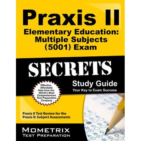 Praxis II Elementary Education: Multiple Subjects (5001) Exam Secrets Study Guide : Praxis II Test Review for the Praxis II: Subject (Best Praxis Core Study Guide)