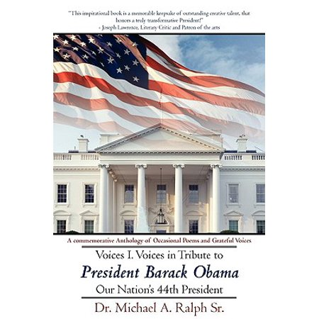 Voices I. Voices in Tribute to President Barack Obama, Our Nation's 44th President : A Commemorative Anthology of Occasional Poems and Grateful