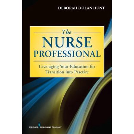 The Nurse Professional : Leveraging Your Education for Transition Into (Marzano Best Practices In Education)