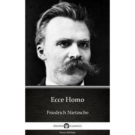 Ecce Homo by Friedrich Nietzsche - Delphi Classics (Illustrated) - eBook