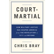 Court-Martial: How Military Justice Has Shaped America from the Revolution to 9/11 and Beyond - eBook