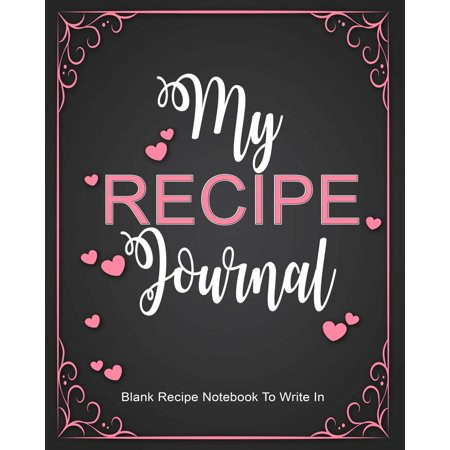 Recipe Journal: Blank Recipe Notebook to Write In: Create Your Own Cookbook with This Big 8