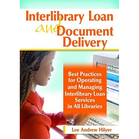 Interlibrary Loan and Document Delivery : Best Practices for Operating and Managing Interlibrary Loan Services in All