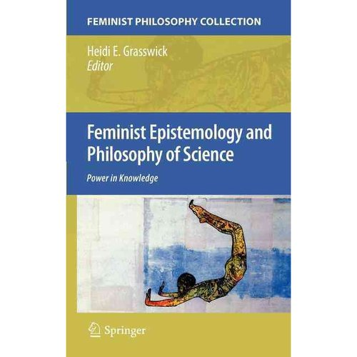 Feminist Epistemology and Philosophy of Science : Power in Knowledge