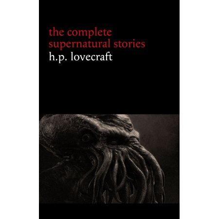 H. P. Lovecraft: The Complete Supernatural Stories (100+ tales of horror and mystery: The Rats in the Walls, The Call of Cthulhu, The Shadow Out of Time, At the Mountains of Madness...) -