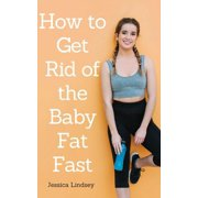 How to Get Rid of Baby Fat Fast - eBook