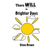 There Will Be Brighter Days