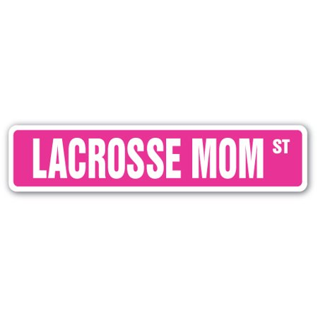 LACROSSE MOM Street Sign stick ball coach referee team | Indoor/Outdoor | 24