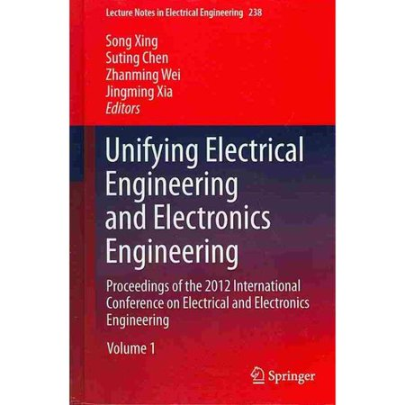 Unifying Electrical Engineering and Electronics Engineering : Proceedings of the 2012 International Conference on Electrical and Electronics Engineering](encyclopedia of electrical and electronics engineering)