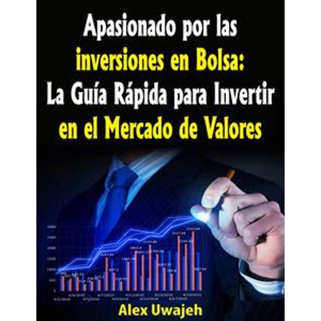 Apasionado por las inversiones en Bolsa: La Guía Rápida para Invertir en el Mercado de Valores - eBook
