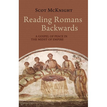 Reading Romans Backwards : A Gospel of Peace in the Midst of (Science Education In The Early Roman Empire)