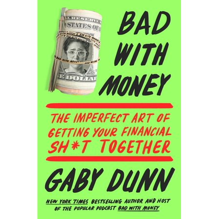 Bad with Money : The Imperfect Art of Getting Your Financial Sh*t (Money To Start A Business With Bad Credit)