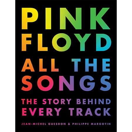 All the Songs: Pink Floyd All the Songs : The Story Behind Every Track (Hardcover)