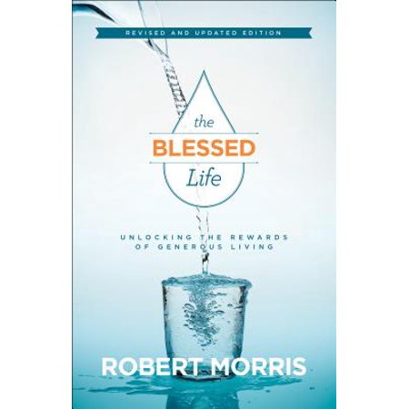 The Blessed Life : Unlocking the Rewards of Generous Living