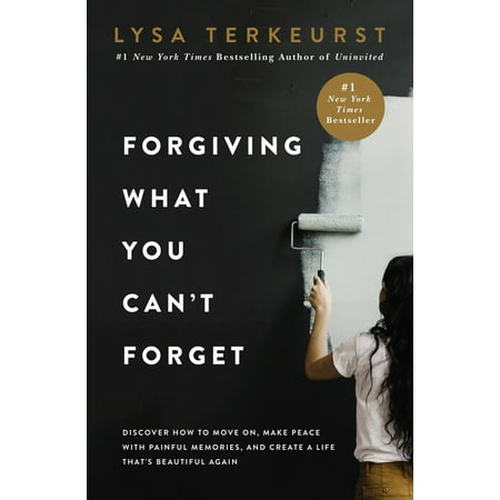 Forgiving What You Can't Forget: Discover How to Move On, Make Peace with Painful Memories and Create a Life That's Beautiful Again (Hardcover)