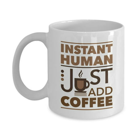 Instant Human Just Add Coffee Funny Cool Coffee & Tea Gift Mug, Cute Desk Ornament, Fun Unique Christmas Or White Elephant Presents And Inexpensive Quirky Office Gag Gifts For Men & Women