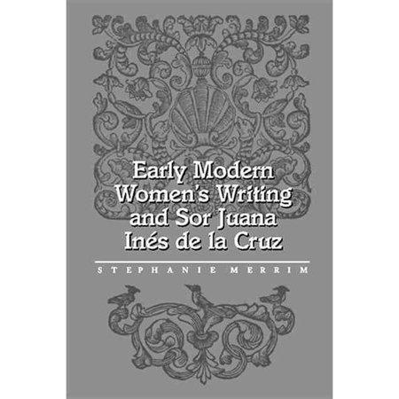 Early Modern Women's Writing and Sor Juana Ines de la