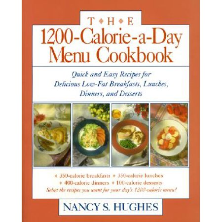 The 1200-Calorie-A-Day Menu Cookbook : A Quick and Easy Recipes for Delicious Low-Fat Breakfasts, Lunches, Dinners, and Desserts Ches, Dinners