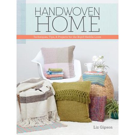 Handwoven Home : Weaving Techniques, Tips, and Projects for the Rigid-Heddle Loom ()