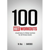 100 HIIT Workouts : Visual easy-to-follow routines for all fitness levels