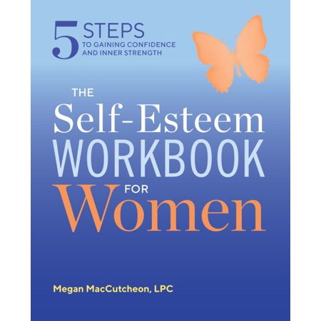 The Self Esteem Workbook for Women : 5 Steps to Gaining Confidence and Inner