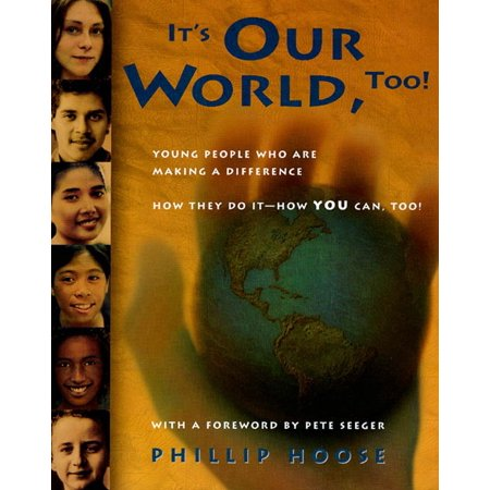 It's Our World, Too! : Young People Who Are Making a Difference - How They Do It, and How You Can,