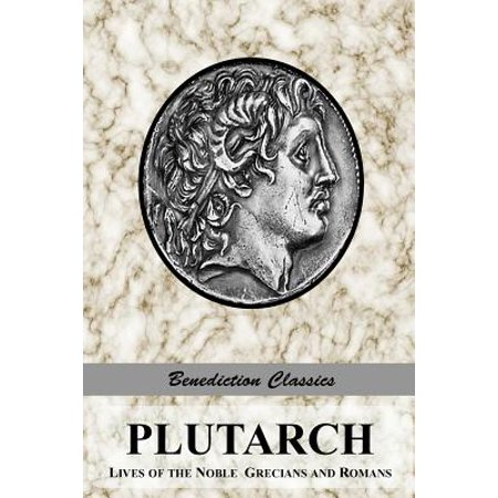 Plutarch : Lives of the Noble Grecians and Romans (Complete and
