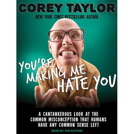 You're Making Me Hate You : A Cantankerous Look at the Common Misconception That Humans Have Any Common Sense