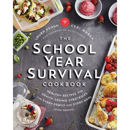 The School Year Survival Cookbook : Healthy Recipes and Sanity-Saving Strategies for Every Family and Every Meal (Even (Healthy Meal Plan For Family Of 5)