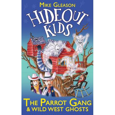 The Parrot Gang & Wild West Ghosts : Book 5 - Wild West Ideas