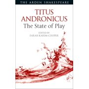 Arden Shakespeare the State of Play: Titus Andronicus: The State of Play (Paperback)