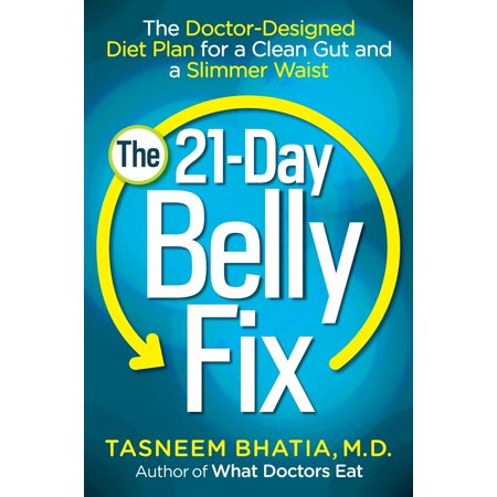 The 21-Day Belly Fix : The Doctor-Designed Diet Plan for a Clean Gut and a Slimmer
