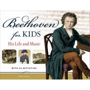 Beethoven for Kids : His Life and Music with 21 Activities