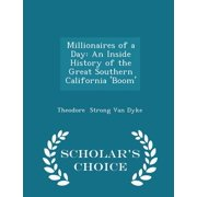 Millionaires of a Day : An Inside History of the Great Southern California 'Boom' - Scholar's Choice Edition
