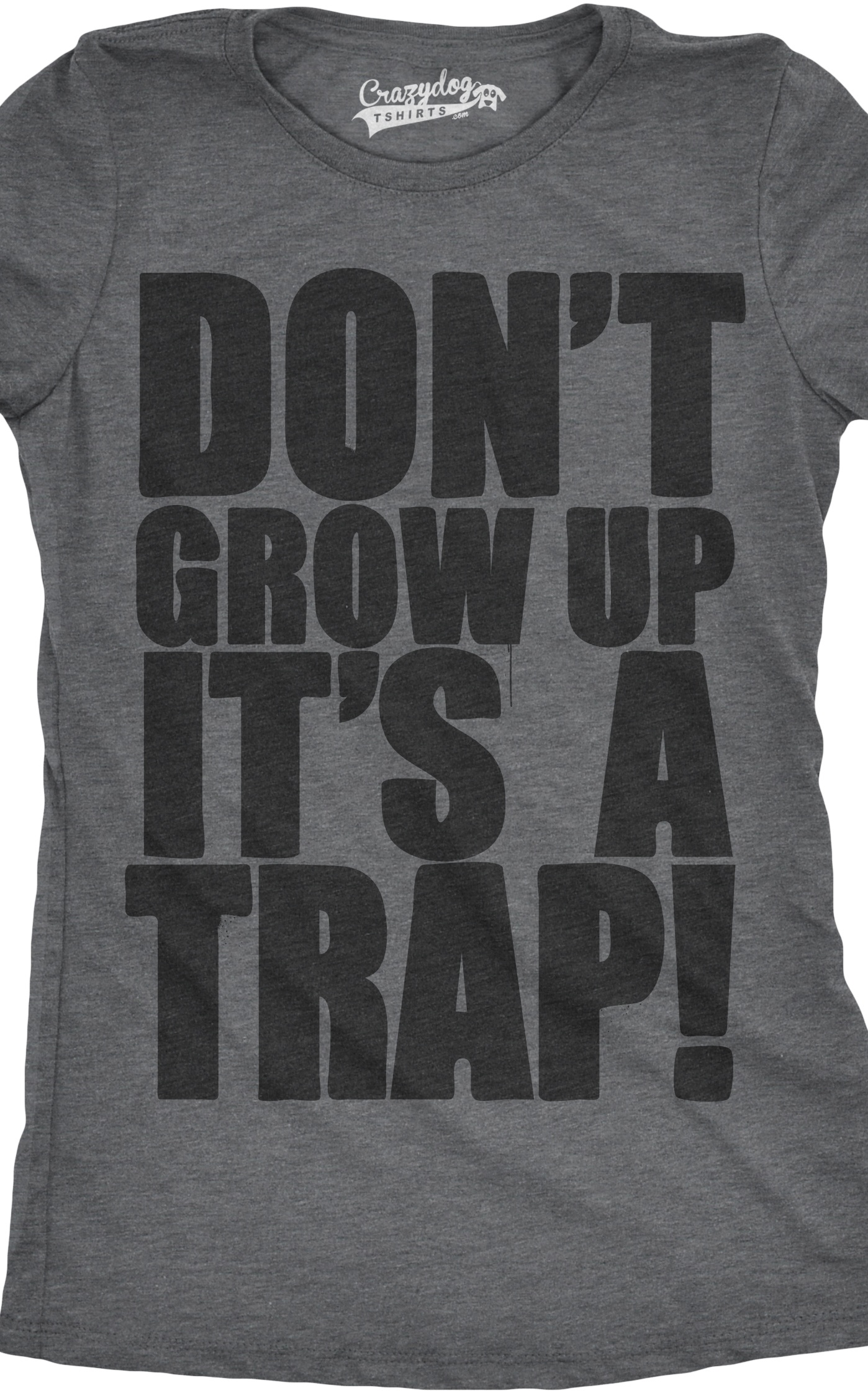 Womens Don/'t Grow Up Tshirt It/'s a Trap Funny Quote Adulting Humor Tee Dark