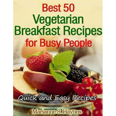 Best 50 Vegetarian Breakfast Recipes for Busy People: Quick and Easy Recipes - (Best Easy To Make Breakfast)