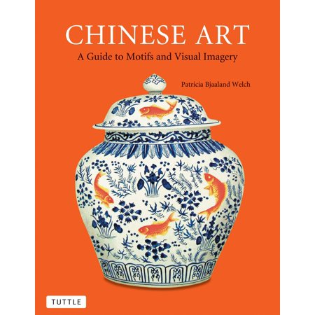 Chinese Art : A Guide to Motifs and Visual Imagery