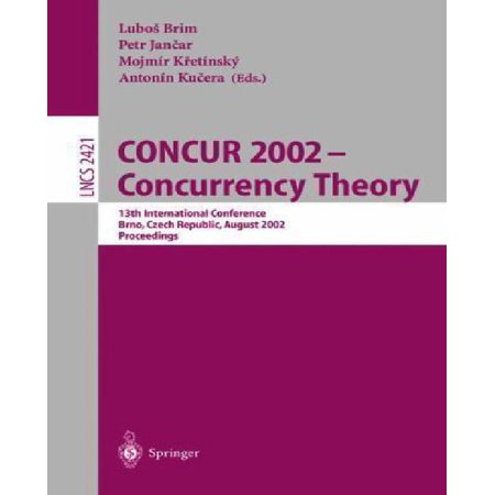 Concur 2002 Concurrency Theory   13Th International Conference  Brno  Czech Republic  August  2002  Proceedings