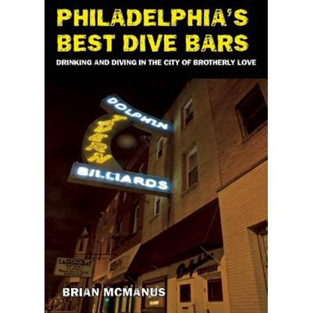Philadelphia's Best Dive Bars: Drinking and Diving in the City of Brotherly (Best Dive Bars In Philadelphia)