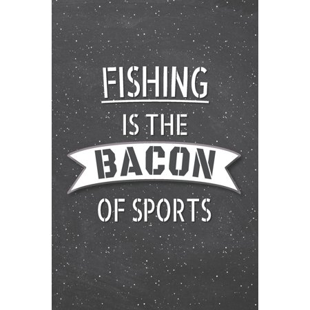 Fishing Is The Bacon Of Sports: Fishing Notebook, Planner or Journal - Size 6 x 9 - 110 Lined Pages - Office Equipment, Supplies -Funny Fishing Gift Idea for Christmas or Birthday (Paperback)