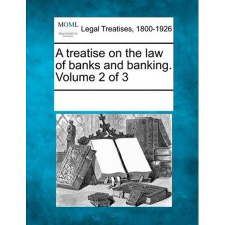 A Treatise On The Law Of Banks And Banking  Volume 2 Of 3