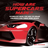 How Are Supercars Made? Technology Book for Kids 4th Grade - Children's How Things Work Books (Paperback)