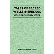 Tales Of Sacred Wells In Ireland (Folklore History Series) - eBook