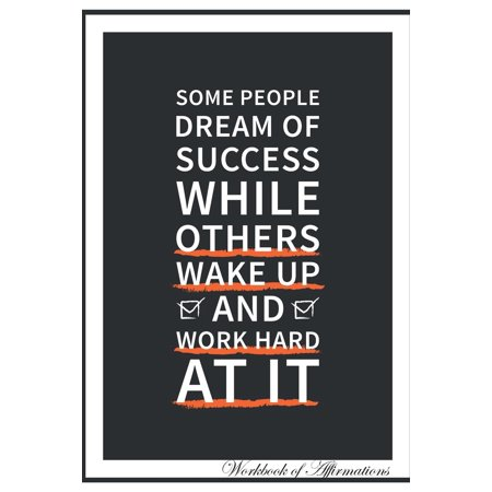 Some People Dream of Success While Others Wake Up and Work Hard at It Workbook of Affirmations Some People Dream of Success While Others Wake Up and Work Hard at It Workbook of Affirmations : Bullet Journal, Food Diary, Recipe Notebook, Planner, to Do
