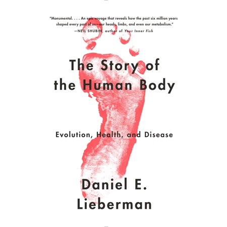 The Story of the Human Body : Evolution, Health, and