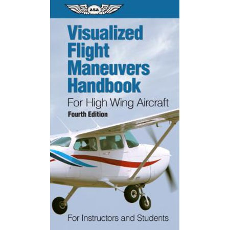 Visualized Flight Maneuvers Handbook for High Wing Aircraft : For Instructors and Students