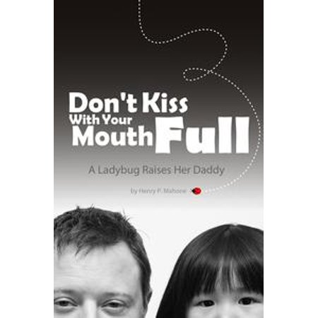 Bugs And Kisses (Don't Kiss With Your Mouth Full: A Ladybug Raises Her Daddy -)