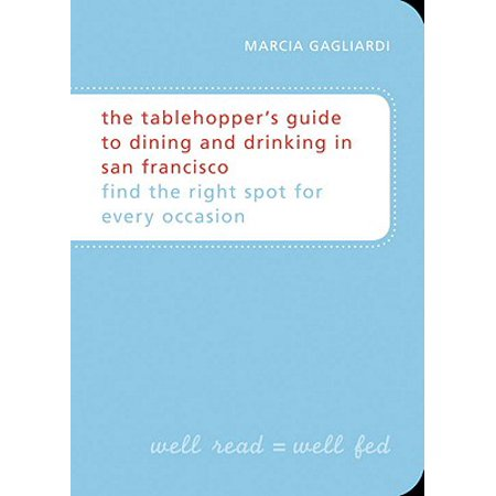 The Tablehopper's Guide to Dining and Drinking in San Francisco - eBook ()