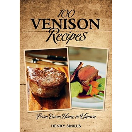 100 Venison Recipes : From Down Home to Uptown thumbnail