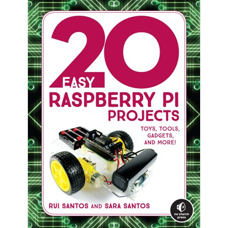 20 Easy Raspberry Pi Projects : Toys, Tools, Gadgets, and